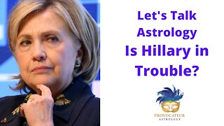Let's Talk Astrology - Is Hillary Clinton in Trouble?