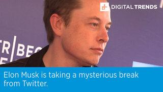 Elon Musk is taking a mysterious break from Twitter.