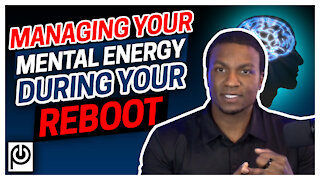 Managing Your Mental Energy During Your Porn Reboot