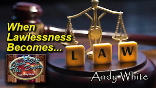 Andy White: When Lawlessness Becomes Law