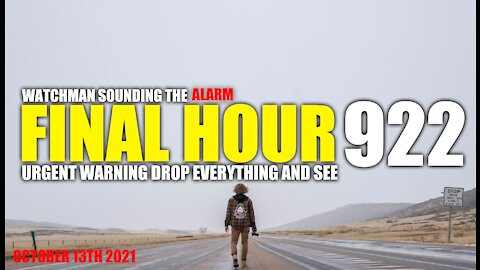 FINAL HOUR 922 - URGENT WARNING DROP EVERYTHING AND SEE - WATCHMAN SOUNDING THE ALARM