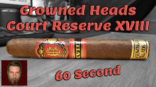 60 SECOND CIGAR REVIEW - Crowned Heads Court Reserve XVIII - Should I Smoke This