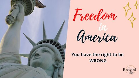 You Have the Right to Be Wrong || Freedom in America