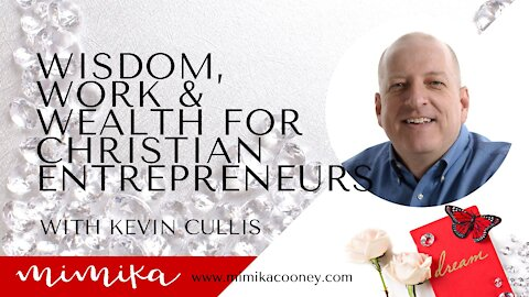 Wisdom, Work and Wealth for Christian Entrepreneurs with Kevin Cullis