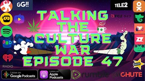 Talking The Culture War Episode 47