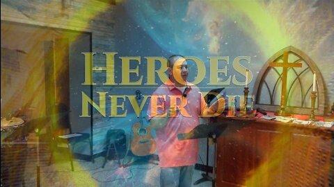 Heroes Never Die Part 2: Heroes of the 21st (8/22/21)