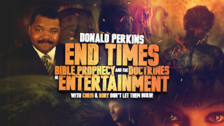 Donald Perkins - End Times, Bible Prophecy, and the Doctrines of Devils in Entertainment