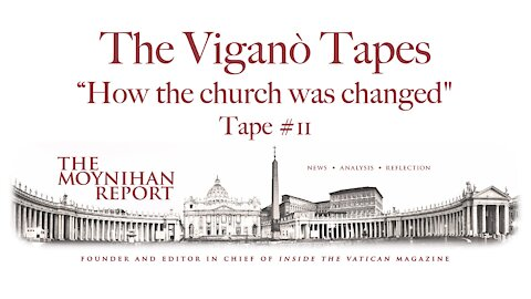 """The Vigano Tapes #11: """"How the church was changed"""""""