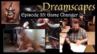 Dreamscapes Episode 35: Game Changer