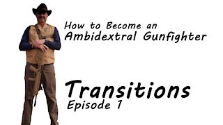 Episode 1 Transitions - How to Become an Ambidextral Gunfighter