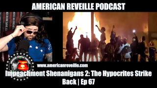 Impeachment Shenanigans 2: The Hypocrites Strike Back | Ep 67