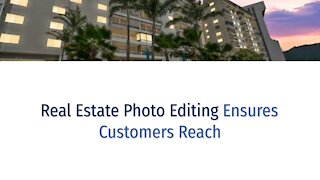 Real Estate Photo Editing Ensures Customers Reach