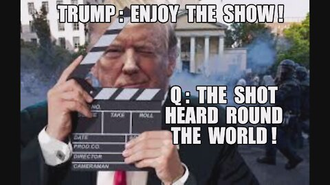 TRUMP: ENJOY THE SHOW! Q: THE SHOT HEARD ROUND THE WORLD! YOU'RE GONNA LOVE THE WAY THIS MOVIE ENDS!