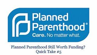 VINTAGE - Planned Parenthood Still Worth Funding? Quick Take #5