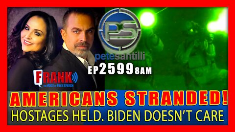 EP 2599-8AM AMERICANS STRANDED IN AFGHANISTAN & BIDEN DOESN'T EVEN CARE