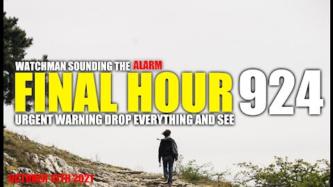 FINAL HOUR 924 - URGENT WARNING DROP EVERYTHING AND SEE - WATCHMAN SOUNDING THE ALARM