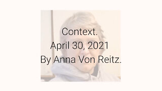 Context April 30, 2021 By Anna Von Reitz