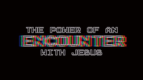 The power of an encounter with Jesus   Episode 25