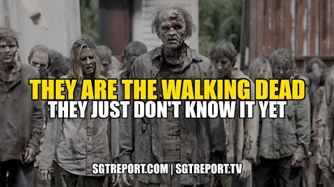 THEY ARE WALKING DEAD. THEY JUST DON'T KNOW IT YET.