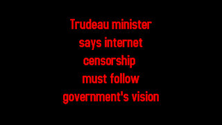 Trudeau minister says internet censorship must follow government's vision 4-29-2021