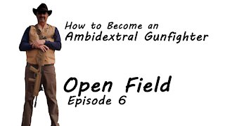 Episode 6 Open Field - How to Become an Ambidextral Gunfighter
