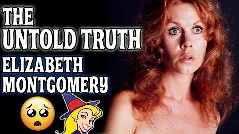 THE UNTOLD TRUTH 💙 ELIZABETH MONTGOMERY