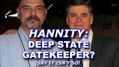 SEAN HANNITY: DEEP STATE GATEKEEPER? SAY IT ISN'T SO!!!