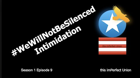 Intimidation, #WeWillNotBeSilenced This imPerfect Union S1 Ep9