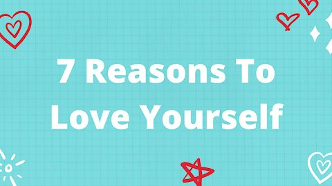 7 Reasons To Love Yourself