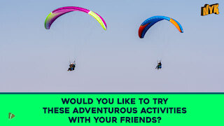 Top 3 Adventurous Activities To Try With Your Friends
