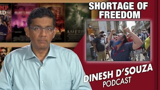SHORTAGE OF FREEDOM Dinesh D'Souza Podcast Ep130