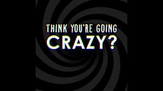 Think you're going crazy [GMG Originals]