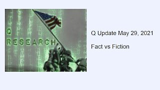 Q Update May 29, 2021 - Fact vs Fiction
