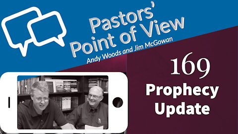 Pastors Point of View 169. Prophecy Update
