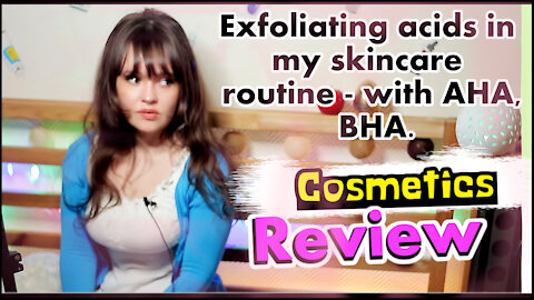 Exfoliating acids in my skincare routine - with AHA, BHA.