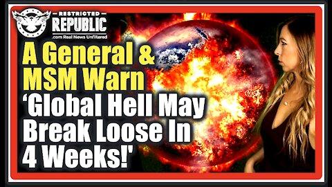 A General & European MSM Warn 'Global Hell May Break Loose In Just 4 Weeks!'