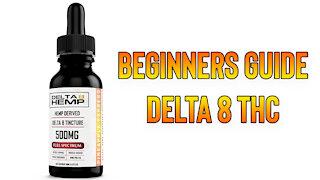 Beginners Guide Delta 8 THC | Delta 8 Full Spectrum THC Review