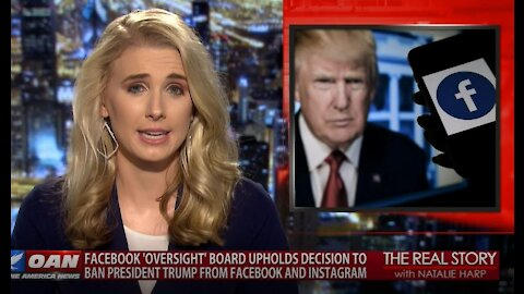 The Real Story – OANN Facebook Upholds Trump Ban