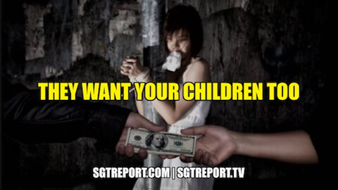 WARNING: THEY WANT YOUR CHILDREN TOO
