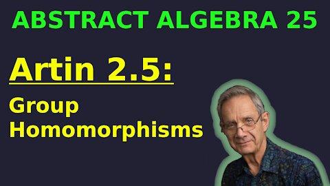 Group Homomorphisms (Artin 2.5) | Abstract Algebra 25