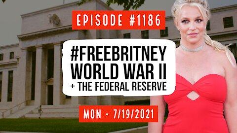 #1186 #FreeBritney, World War II & The Federal Reserve