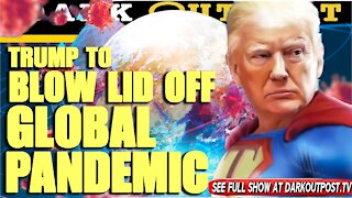 Dark Outpost 07-19-2021 Trump To Blow Lid Off Global Pandemic