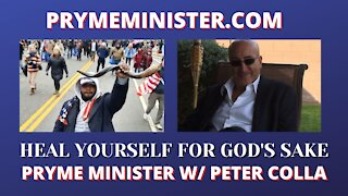 PRYMEMINISTER.COM W/ SPECIAL GUEST PETER COLLA_HEAL YOURSELF FOR GOD'S SAKE