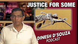 JUSTICE FOR SOME Dinesh D'Souza Podcast Ep145