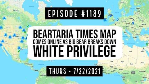 #1189 BearTariaTimes Map Comes Online As Big Bear Breaks Down White Privilege