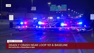 Deadly crash involving pedestrian, semi-trailer at Loop 101 near Baseline Road