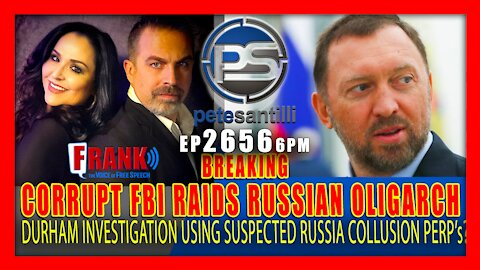 EP 2656-6PM CORRUPT FBI RAIDS RUSSIAN OLIGARCH. DURHAM USING SUSPECTS FOR HIS INVESTIGATION?