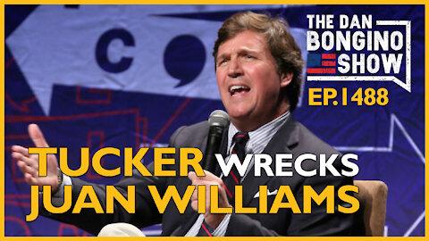 Ep. 1488 Tucker Wrecks Juan Williams in Must-See Video - The Dan Bongino Show