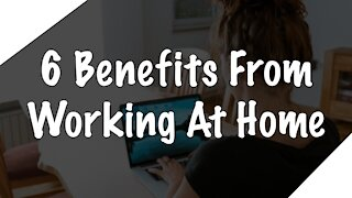 6 Benefits I Found Working From Home!