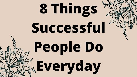 8 Things Successful People Do Everyday